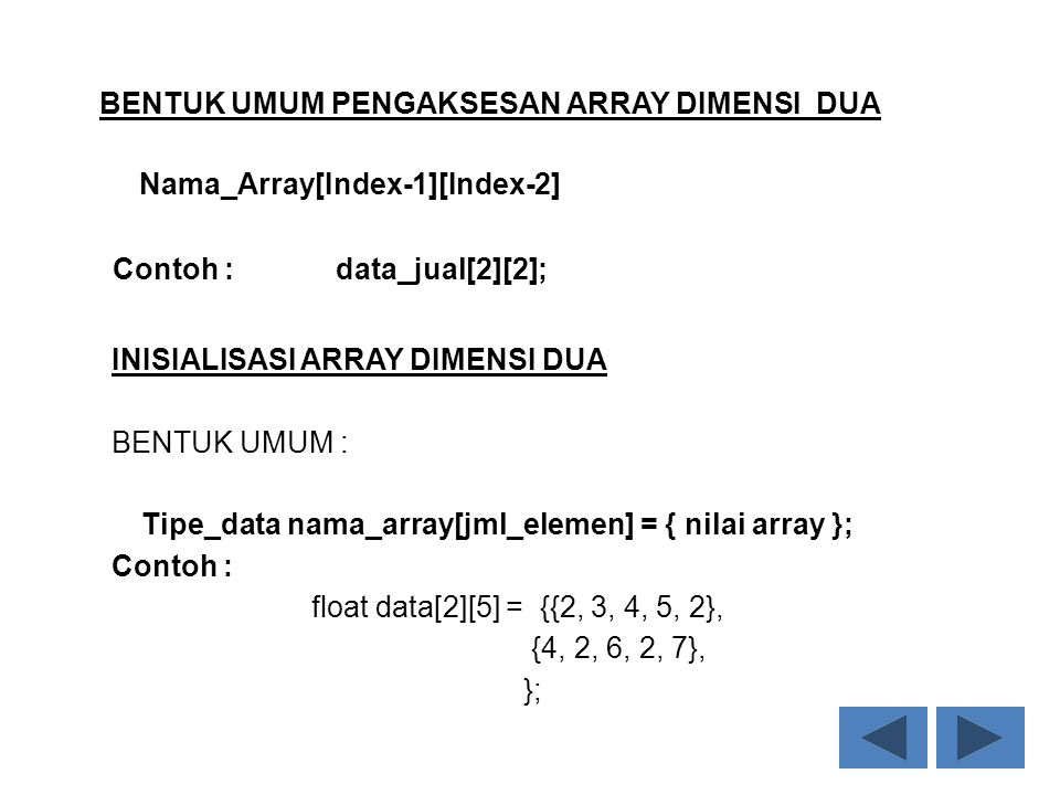 Nama_Array[Index-1][Index-2] Contoh : data_jual[2][2];
